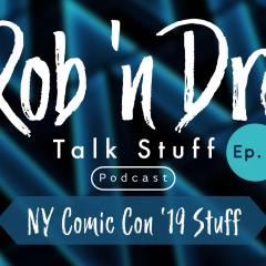 Rob 'n Dre Talk Stuff: New York Comic Con '19 Stuff – Episode 3
