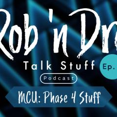 Rob 'n Dre Talk Stuff: MCU Phase 4 Stuff – Episode 4