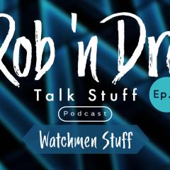Rob 'n Dre Talk Stuff: Watchmen Stuff – Episode 7