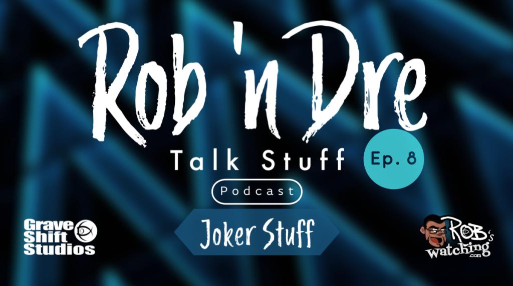 Rob 'n Dre Talk Stuff: Joker Stuff – Episode 8