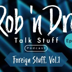 Rob 'n Dre Talk Stuff: Foreign Stuff, Vol. 1 – Episode 9