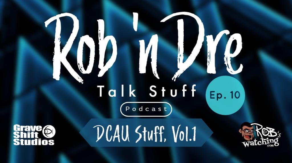 Rob 'n Dre Talk Stuff: DCAU, Vol. 1 Stuff – Episode 10
