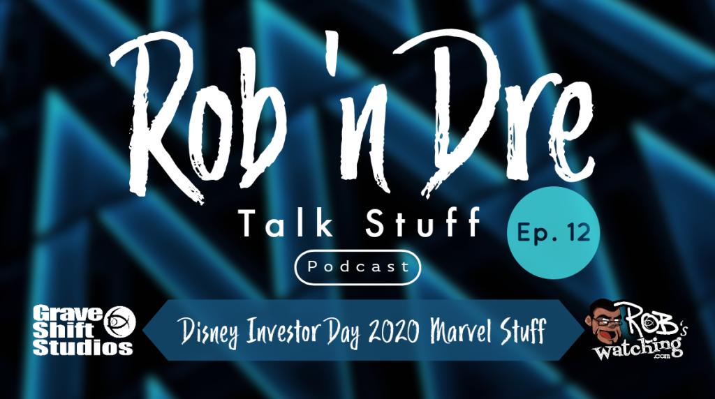 Rob 'n Dre Talk Stuff: Disney Investor Day 2020 Marvel Stuff  – Episode 12